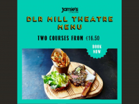 Mill Theatre Pre Theatre Dinner Offer at Jamies Dundrum